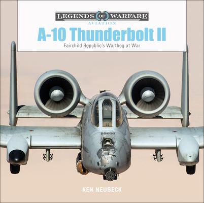A-10 Thunderbolt II: Fairchild Republic's Warthog at War (Legends of Warfare: Aviation #17) Cover Image