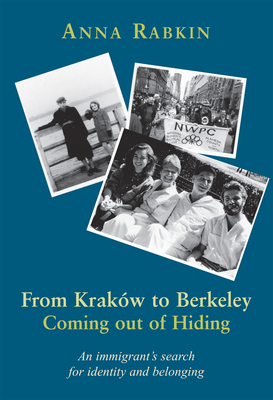From Krakow to Berkeley: Coming out of Hiding: An immigrant's search for identity and belonging Cover Image