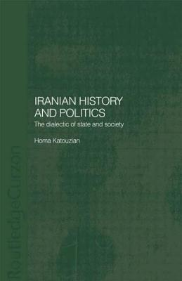 Iranian History and Politics: The Dialectic of State and Society (Routledgecurzon/Bips Persian Studies) Cover Image