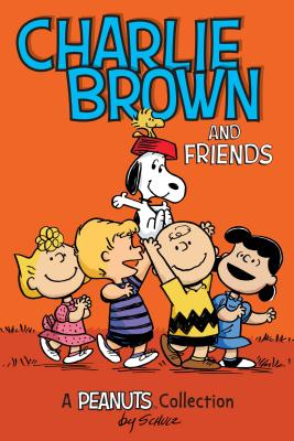 Charlie Brown and Friends  (PEANUTS AMP! Series Book 2): A Peanuts Collection (Peanuts Kids #2) Cover Image