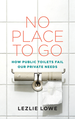 No Place to Go: How Public Toilets Fail Our Private Needs Cover Image