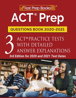 ACT Prep Questions Book 2020-2021: 3 ACT Practice Tests with Detailed Answer Explanations [3rd Edition for 2020 and 2021 Test Dates] Cover Image