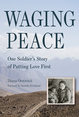 Waging Peace: One Soldier's Story of Putting Love First Cover Image