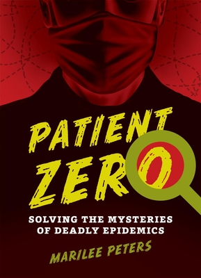 Patient Zero: Solving the Mysteries of Deadly Epidemics Cover Image