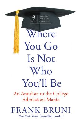 Where You Go Is Not Who You'll Be: An Antidote to the College Admissions Mania Cover Image