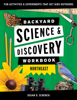 Backyard Science & Discovery Workbook: Northeast: Fun Activities & Experiments That Get Kids Outdoors Cover Image