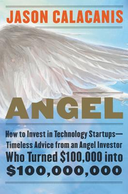 Angel: How to Invest in Technology Startups--Timeless Advice from an Angel Investor Who Turned $100,000 into $100,000,000 Cover Image
