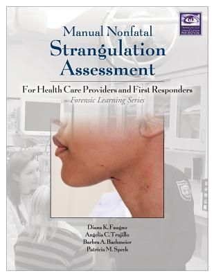 Manual Nonfatal Strangulation Assessment: For Health Care Providers and First Responders (Forensic Learning) Cover Image