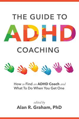 The Guide to ADHD Coaching: How to Find an ADHD Coach and What To Do When You Get One Cover Image