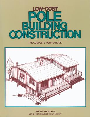 Low-Cost Pole Building Construction: The Complete How-To Book Cover Image