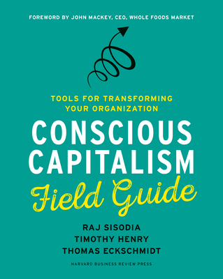 Conscious Capitalism Field Guide: Tools for Transforming Your Organization Cover Image