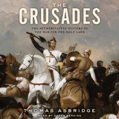 The Crusades Lib/E: The Authoritative History of the War for the Holy Land Cover Image