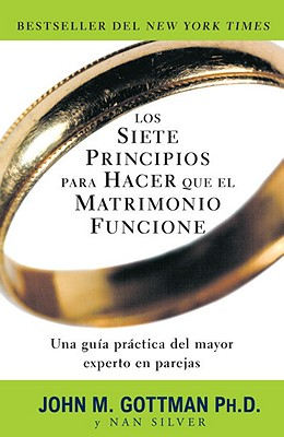 Los Siete Principios Para Hacer Que el Matrimonio Funcione = The Seven Principles for Making Marriage Work Cover