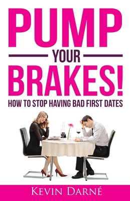 Pump Your Brakes!: How To Stop Having Bad First Dates Cover Image