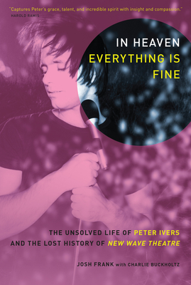 In Heaven Everything Is Fine: The Unsolved Life of Peter Ivers and the Lost History of New Wave Theatre Cover Image