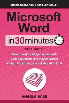 Microsoft Word In 30 Minutes: How to make a bigger impact with your documents and master Word's writing, formatting, and collaboration tools Cover Image