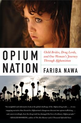 Opium Nation: Child Brides, Drug Lords, and One Woman's Journey Through Afghanistan Cover Image