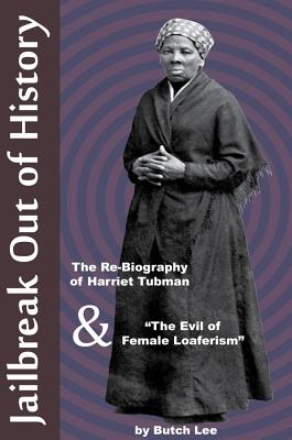 Jailbreak Out of History: The Re-Biography of Harriet Tubman and