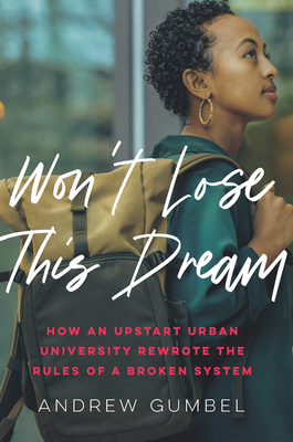 Won't Lose This Dream: How an Upstart Urban University Rewrote the Rules of a Broken System Cover Image