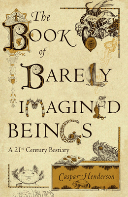The Book of Barely Imagined Beings: A 21st Century Bestiary Cover Image