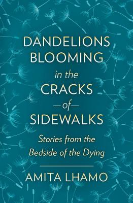 Dandelions Blooming in the Cracks of Sidwalks: Stories from the Bedside of the Dying Cover Image