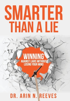 Smarter Than A Lie: Winning Against Liars Without Losing Your Mind Cover Image