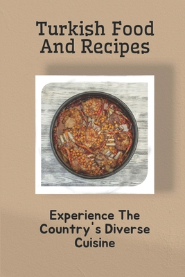 Turkish Food And Recipes: Experience The Country's Diverse Cuisine: Turkish Food Names With Pictures Cover Image