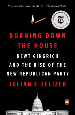 Burning Down the House: Newt Gingrich and the Rise of the New Republican Party Cover Image