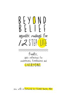 Beyond Belief: Agnostic Musings for 12 Step Life: Finally, a Daily Reflection Book for Nonbelievers, Freethinkers and Everyone Cover Image