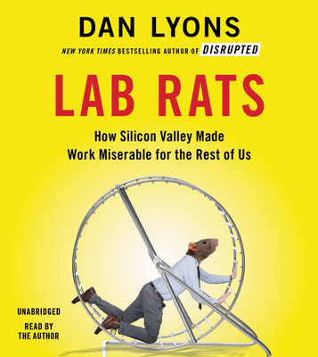 Lab Rats: How Silicon Valley Made Work Miserable for the Rest of Us Cover Image