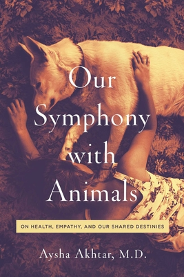 Our Symphony with Animals: On Health, Empathy, and Our Shared Destinies Cover Image