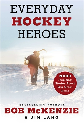 Everyday Hockey Heroes, Volume II: More Inspiring Stories About Our Great Game Cover Image
