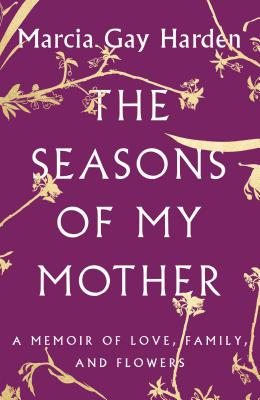 The Seasons of My Mother: A Memoir of Love, Family, and Flowers Cover Image
