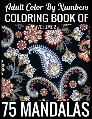 Adult Color By Numbers Coloring Book of Mandalas Volume 2: 8.5x11''-140 Page - 75 Mandalas Numbers coloring book Cover Image