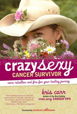Crazy Sexy Cancer Survivor: More Rebellion and Fire for Your Healing Journey Cover Image