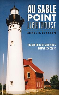 Au Sable Point Lighthouse: Beacon on Lake Superior's Shipwreck Coast Cover Image