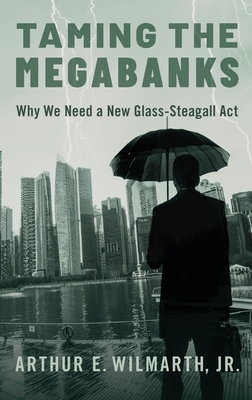 Taming the Megabanks: Why We Need a New Glass-Steagall ACT Cover Image