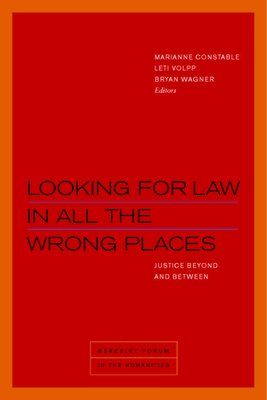 Looking for Law in All the Wrong Places: Justice Beyond and Between (Berkeley Forum in the Humanities) Cover Image