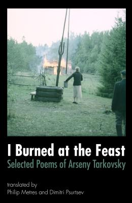 I Burned at the Feast: Selected Poems of Arseny Tarkovsky Cover Image