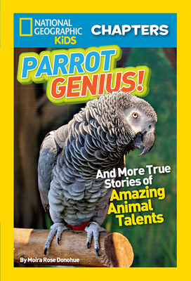 National Geographic Kids Chapters: Parrot Genius: And More True Stories of Amazing Animal Talents (NGK Chapters) Cover Image
