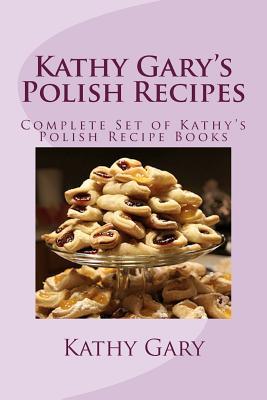 Kathy Gary's Polish Recipes: Complete Set of Kathy's Polish Recipe Books Cover Image