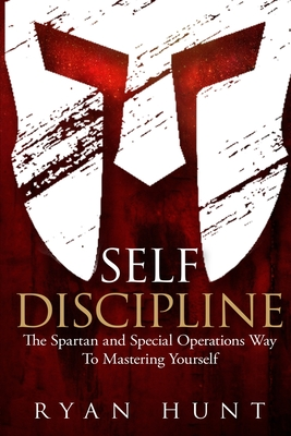 Self Discipline: The Spartan and Special Operations Way to Mastering Yourself Cover Image
