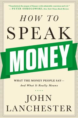 How to Speak Money: What the Money People Say-And What It Really Means Cover Image
