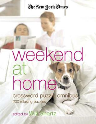 The New York Times Weekend at Home Crossword Puzzle Omnibus: 200 Relaxing Puzzles Cover Image