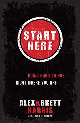 Start Here: Doing Hard Things Right Where You Are Cover Image