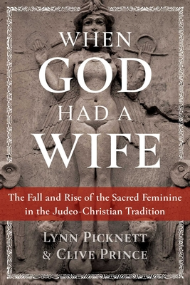 When God Had a Wife: The Fall and Rise of the Sacred Feminine in the Judeo-Christian Tradition Cover Image