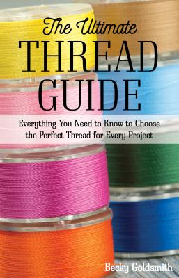 The Ultimate Thread Guide: Everything You Need to Know to Choose the Perfect Thread for Every Project Cover Image
