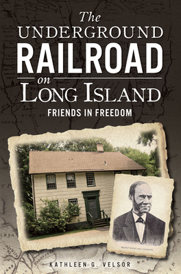 The Underground Railroad on Long Island: Friends in Freedom Cover Image