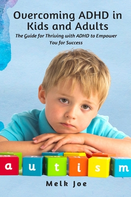 Overcoming ADHD in Kids and Adults: The Guide for Thriving with ADHD to Empower You for Success Cover Image