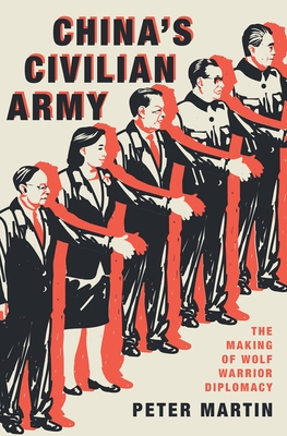 China's Civilian Army: The Making of Wolf Warrior Diplomacy Cover Image
